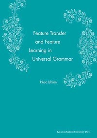 Feature Transfer and Feature Learning in Universal Grammar
