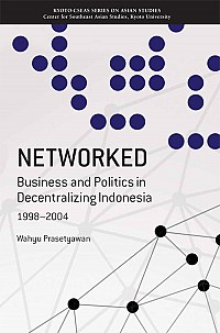 Business and Politics in Decentralizing Indonesia, 1998–2004NETWORKED