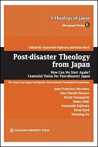 How Can We Start Again? Centurial Vision for Post-disaster JapanPost-disaster Theology from Japan
