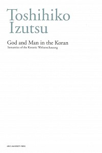 God and Man in the Koran: Semantics of the Koranic Weltanschauung