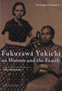 Edited and with New and Revised Translations by Helen BallhatchetFukuzawa Yukichi on Women and the Family