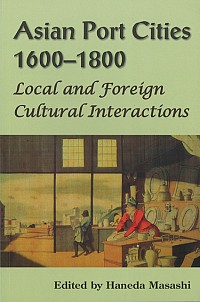 Local and Foreign Cultural InteractionsAsian Port Cities, 1600-1800