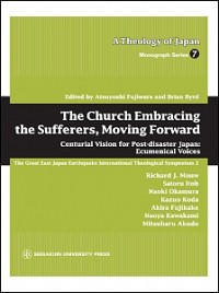 Centurial Vision for Post-disaster Japan: Ecumenical VoicesThe Church Embracing the Sufferers, Moving Forward: